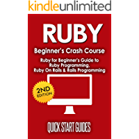RUBY: 2nd Edition! Beginner's Crash Course - Ruby for Beginners Guide to: Ruby Programming, Ruby On Rails, Rails Programming (Data Structures, Data Science, ... Science, Computer Book 1) (English Edition)