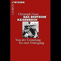 Das deutsche Kaiserreich: Von der Gründung bis zum Untergang (Beck'sche Reihe 2870) (German Edition)