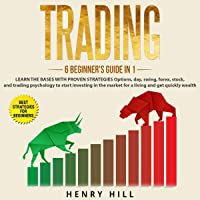 Trading: 6 Beginner's Guide in 1: Learn the Bases with Proven Strategies: Options, Day, Swing, Forex, Stock, and Trading Psychology to Start Investing in the Market for a Living and Get Quickly Wealth