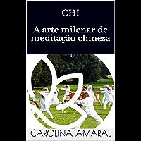 CHI  A arte milenar de meditação chinesa (Portuguese Edition)