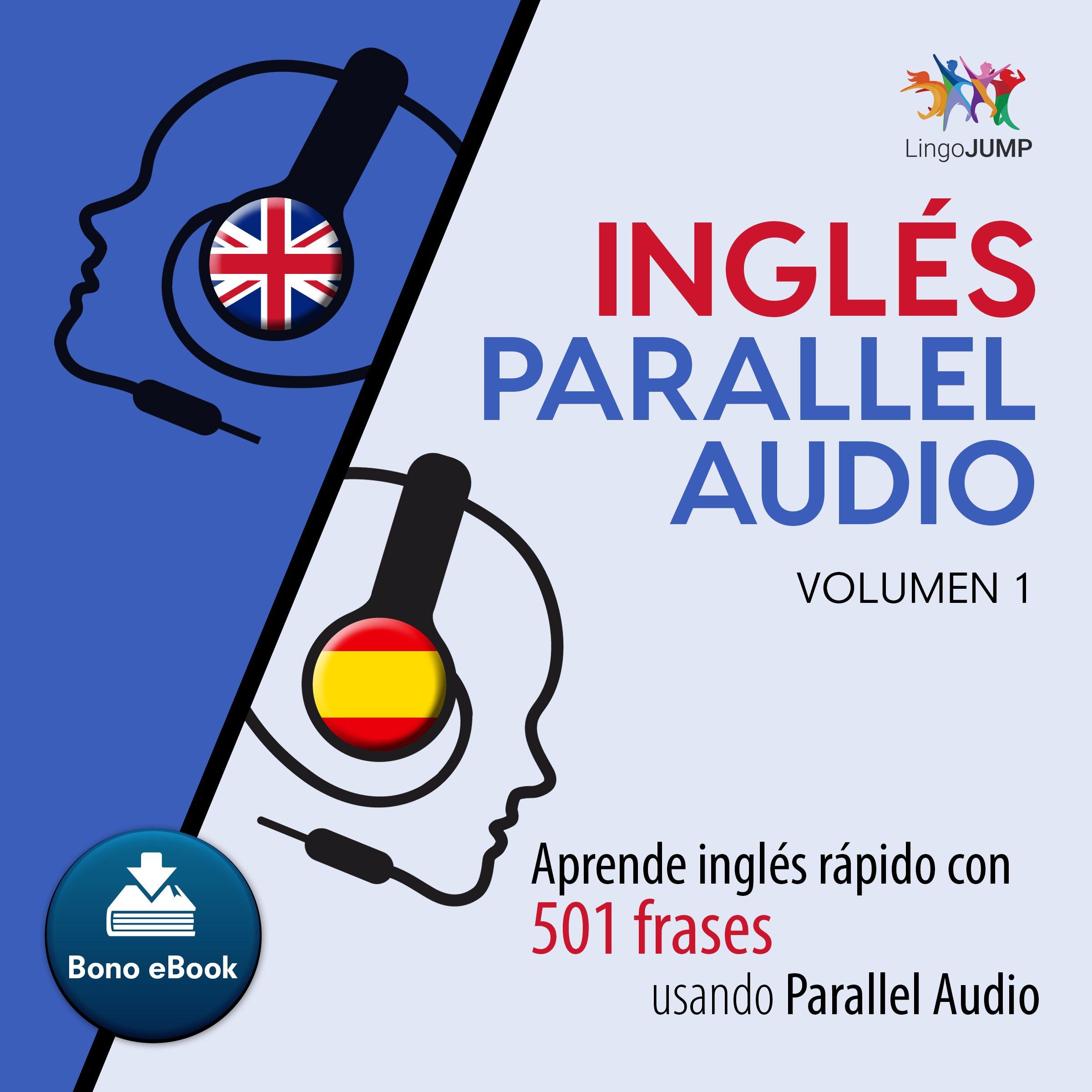Inglés Parallel Audio [English Parallel Audio]: Aprende inglés rápido con 501 frases usando Parallel Audio - Volumen 1