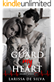 Guard My Heart: A Second Chance Romance With Doctors, Former Bullies, and Plenty of Steam (Heart Lines Book 2)