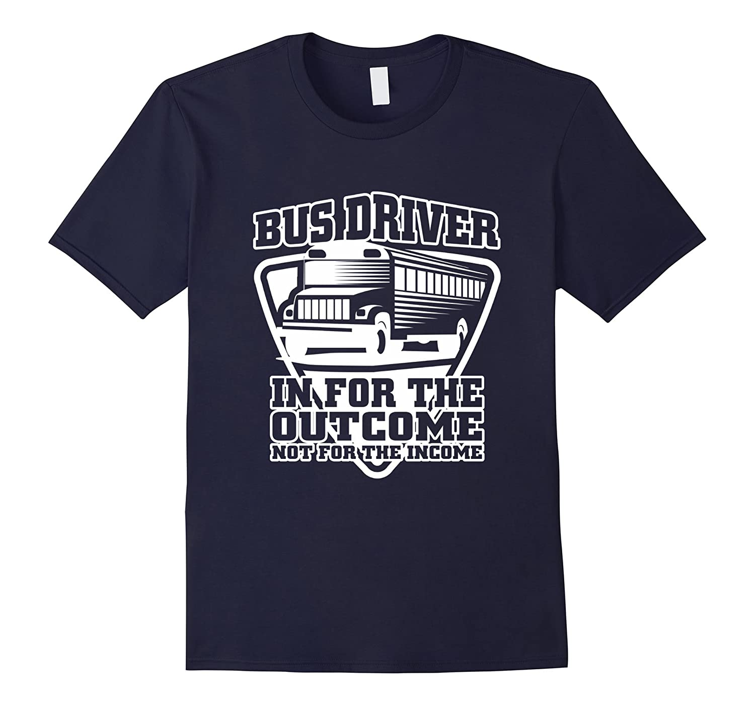 For The Outcome Not For The Income Bus Driver T-Shirt-TJ