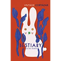 Bestiary. Theselected Stories Of Julio Cortazar: The Selected Stories of Julio Cortázar (Vintage Classics)