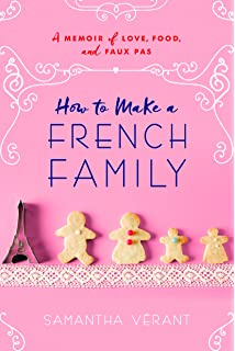 Amazon seven letters from paris samantha verant livres how to make a french family a memoir of love food and faux expocarfo Images