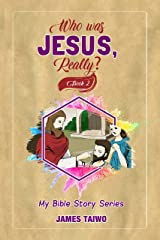 Who Was Jesus, Really? Book Two: My Bible Stories Kindle Edition