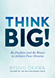 Think Big!: Be Positive and Be Brave to Achieve Your Dreams