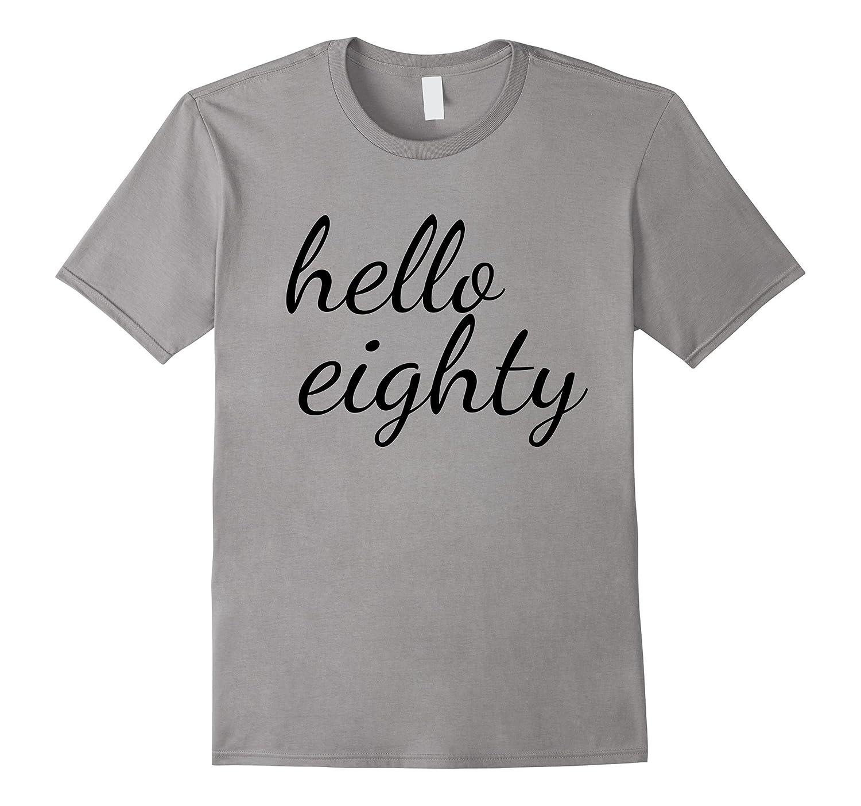 Hello Eighty T Shirt Happy 80th Birthday