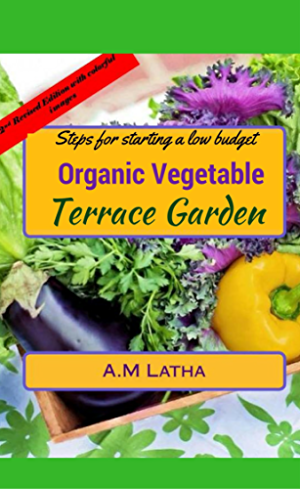 Steps for starting a low budget organic vegetable Terrace garden: A complete guide on balcony; patio & rooftop container gardening to grow plants from ... and natural compost & pesticide making tips