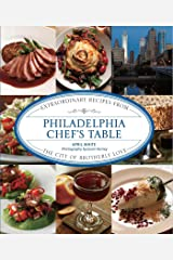 Philadelphia Chef's Table: Extraordinary Recipes from the City of Brotherly Love Kindle Edition