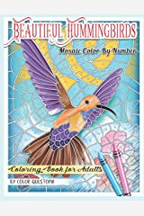 Beautiful Hummingbirds Mosaic Color By Number Coloring Book for Adults: Featuring Gorgeous Birds and Flowers, Nature Patterns, and Easy Designs For ... (Fun Adult Color By Number Coloring) Paperback