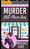 Murder in Blue Moon Bay (Posey Moon Murder Mystery Book 1)