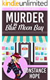 Murder in Blue Moon Bay (Posey Moon Murder Mystery Book 1)