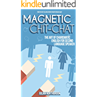 Magnetic Chit-Chat: The Art of Charismatic English Conversation for Second Language Speakers (English Edition)
