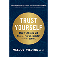 Trust Yourself: Stop Overthinking and Channel Your Emotions for Success at Work (English Edition)