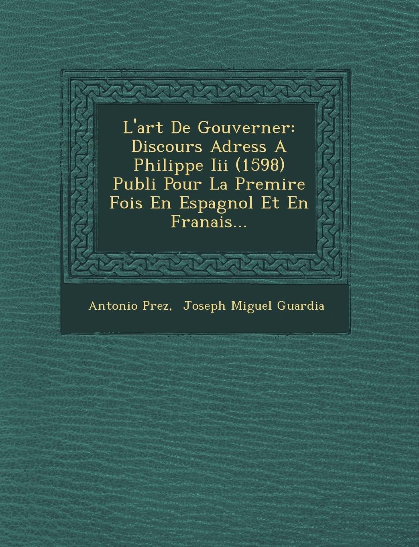 Lart De Gouverner: Discours Adress A Philippe Iii 1598 Publi Pour ...