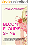 Bloom Flourish Shine: A Revolutionary Guide to Creating Your Dream Career Now: 163 Ways to Crush Office Burnout and Get Paid to Do What Really Makes You Happy (Project Blissful Book 5)