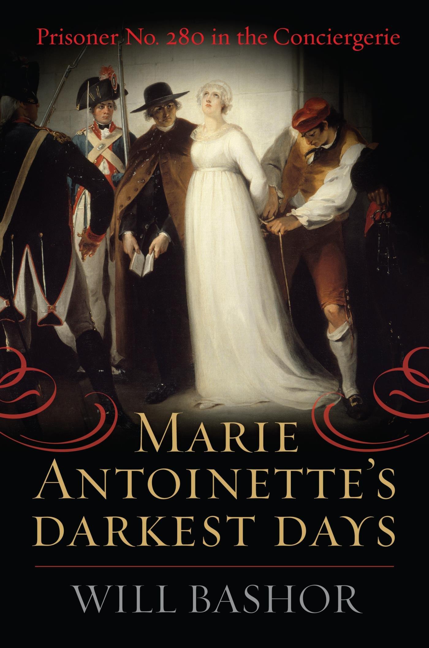 Marie Antoinette's Darkest Days: Prisoner No. 280 in the Conciergerie (English Edition)