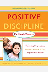 Positive Discipline for Single Parents, Revised and Updated 2nd Edition: Nurturing Cooperation, Respect, and Joy in Your Single-Parent Family Kindle Edition