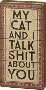 Primitives by Kathy Block Sign - My Cat and I Talk Shit About You