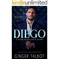 Diego: A Dark Mafia Hate Story (Chicago Crime Family Book 1)