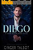 Diego: A Dark Mafia Hate Story (Chicago Crime Family Book 1)