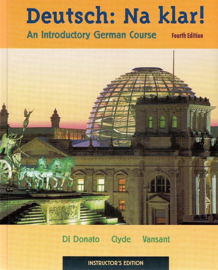 Deutsch, Na Klar: An Introductory German Course: Na Klar! an Introductory German Course: Instructor's Edition