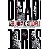 A biblioteca dos ditadores: sobre déspotas, os livros que eles escreveram e outras catástrofes literárias