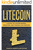 Litecoin: A Guide to Litecoin Mining, Investing, and Trading for Starters (English Edition)