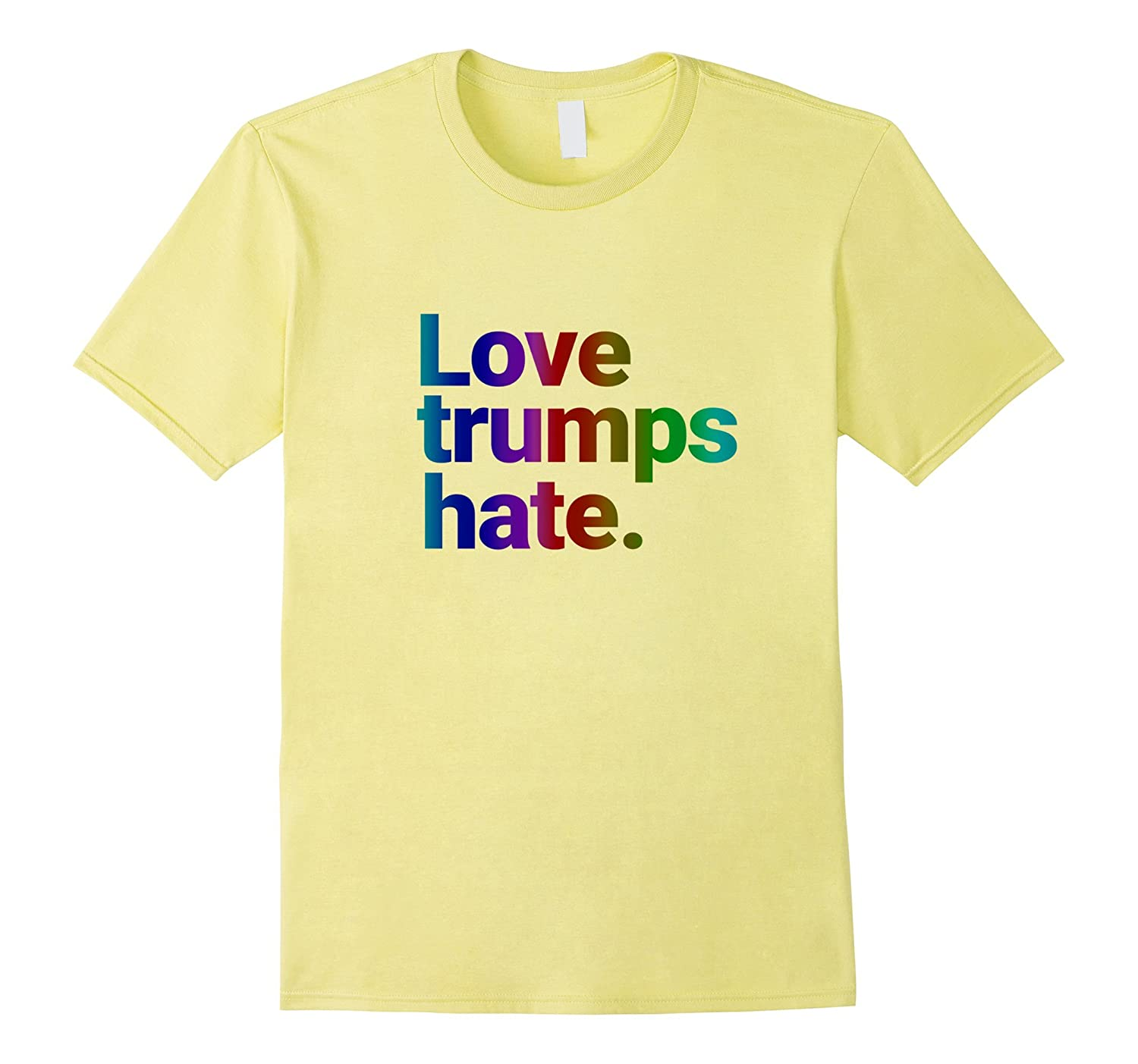 Colorful Love Trumps Hate T Shirt Anti-Trump Rainbow-CD