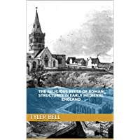The Religious Reuse of Roman Structures in Early Medieval England (English Edition)