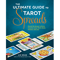 The Ultimate Guide to Tarot Spreads: Reveal the Answer to Every Question About Work, Home, Fortune, and Love (The Ultimate Guide to...)