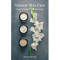 Natural Skin Care: Using Essential Oils and Botanicals