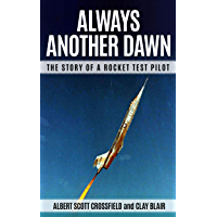 Always Another Dawn (Annotated): The Story of a Rocket Test Pilot