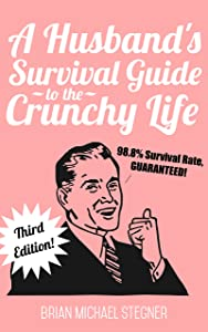 A Husband's Survival Guide to the Crunchy Life