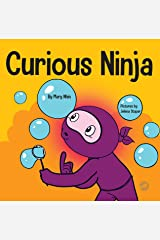 Curious Ninja : A Social Emotional Learning Book For Kids About Battling Boredom and Learning New Things (Ninja Life Hacks 50) Kindle Edition