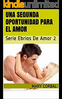 Una Segunda Oportunidad para el Amor: Serie Ebrios de Amor 2