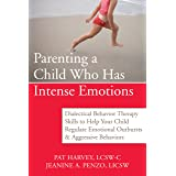 Parenting a Child Who Has Intense Emotions: Dialectical Behavior Therapy Skills to Help Your Child Regulate Emotional Outburs