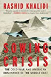 Sowing Crisis: The Cold War and American Dominance in the Middle East