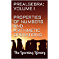The Learning Library: Prealgebra, Volume I: Properties of Numbers and Arithmetic Operations