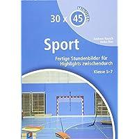 30 x 45 Minuten - Sport: Fertige Stundenbilder für Highlights zwischendurch Klasse 5-7