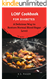 LCHF Cookbook for Diabetes: A Delicious Way to Restore Normal Blood Sugar Level (Blood Sugar Control 3)