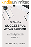 Become A Successful Virtual Assistant: Learn the Business Side & Ditch 9 to 5 (English Edition)