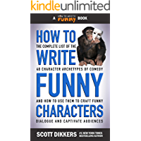 How to Write Funny Characters: The Complete List of the 40 Character Archetypes of Comedy and How to Use Them to Craft…