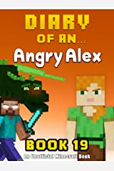 Diary of an Angry Alex: Book 19 [An Unofficial Minecraft Book] Kindle Edition
