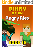 Diary of an Angry Alex: Book 19 [An Unofficial Minecraft Book] (Minecraft Tales 97)