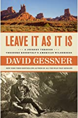 Leave It As It Is: A Journey Through Theodore Roosevelt's American Wilderness Hardcover