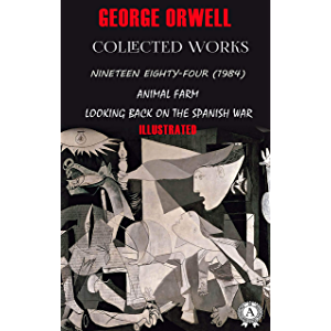 George Orwell. Collected works (Illustrated): Nineteen Eighty-Four (1984), Animal Farm, Looking back on the Spanish War