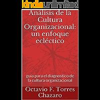 Análisis de la Cultura Organizacional: un enfoque ecléctico: Guía para el diagnostico de la cultura organizacional