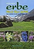Erbe delle valli Alpine. Alla scoperta di 260 piante commestibili